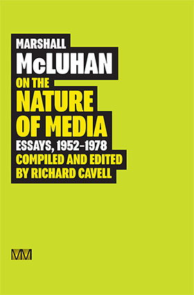 Marshall McLuhan: On the Nature of Media